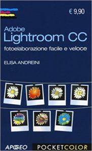 Adobe Lightroom CC Fotoelaborazione facile e veloce Ed. Apogeo 2015